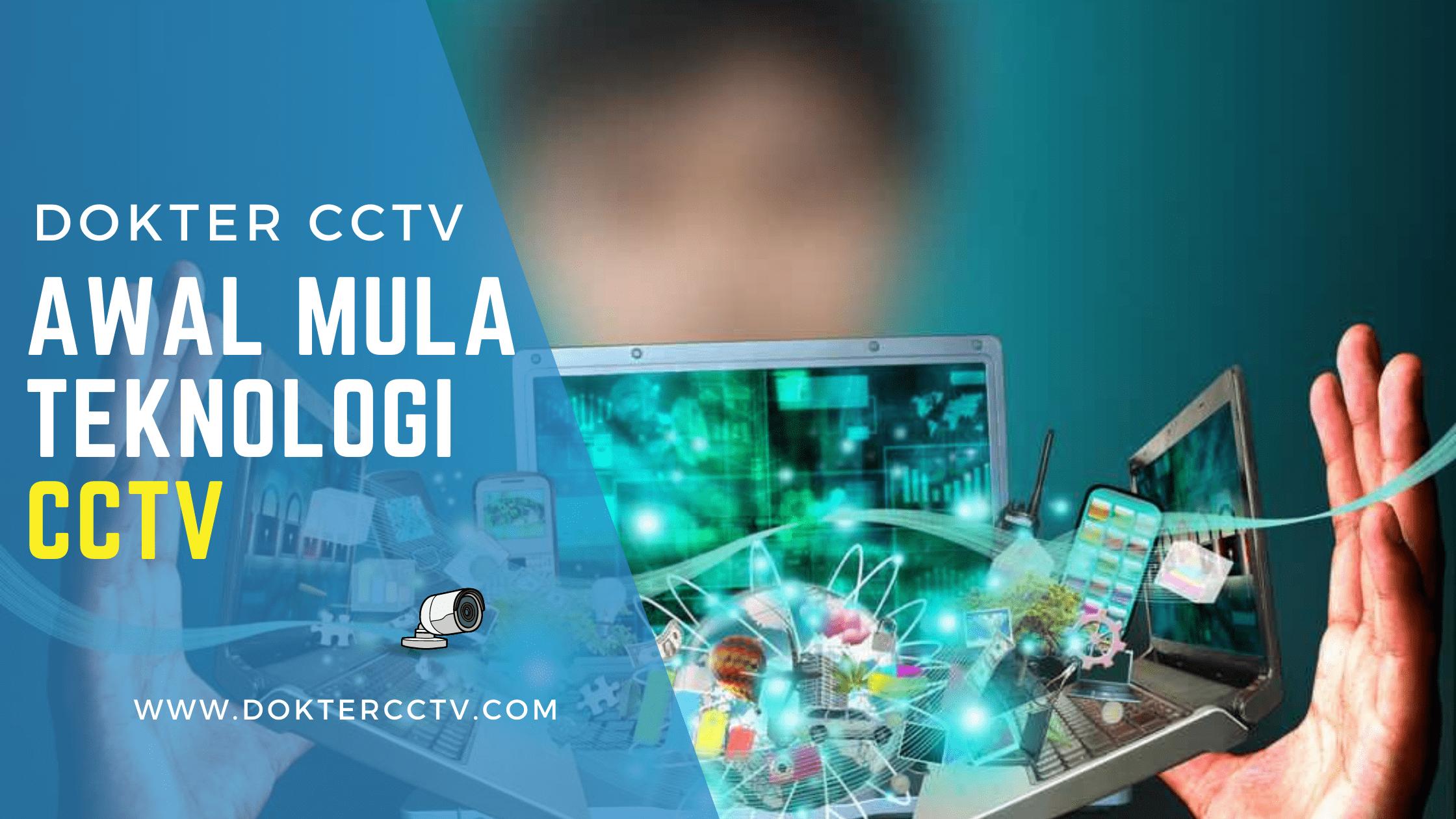 Awal Mula Teknologi CCTV