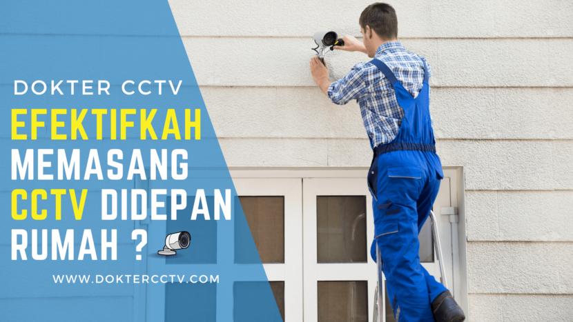 Efektifkah Memasang CCTV Di Depan Rumah ?