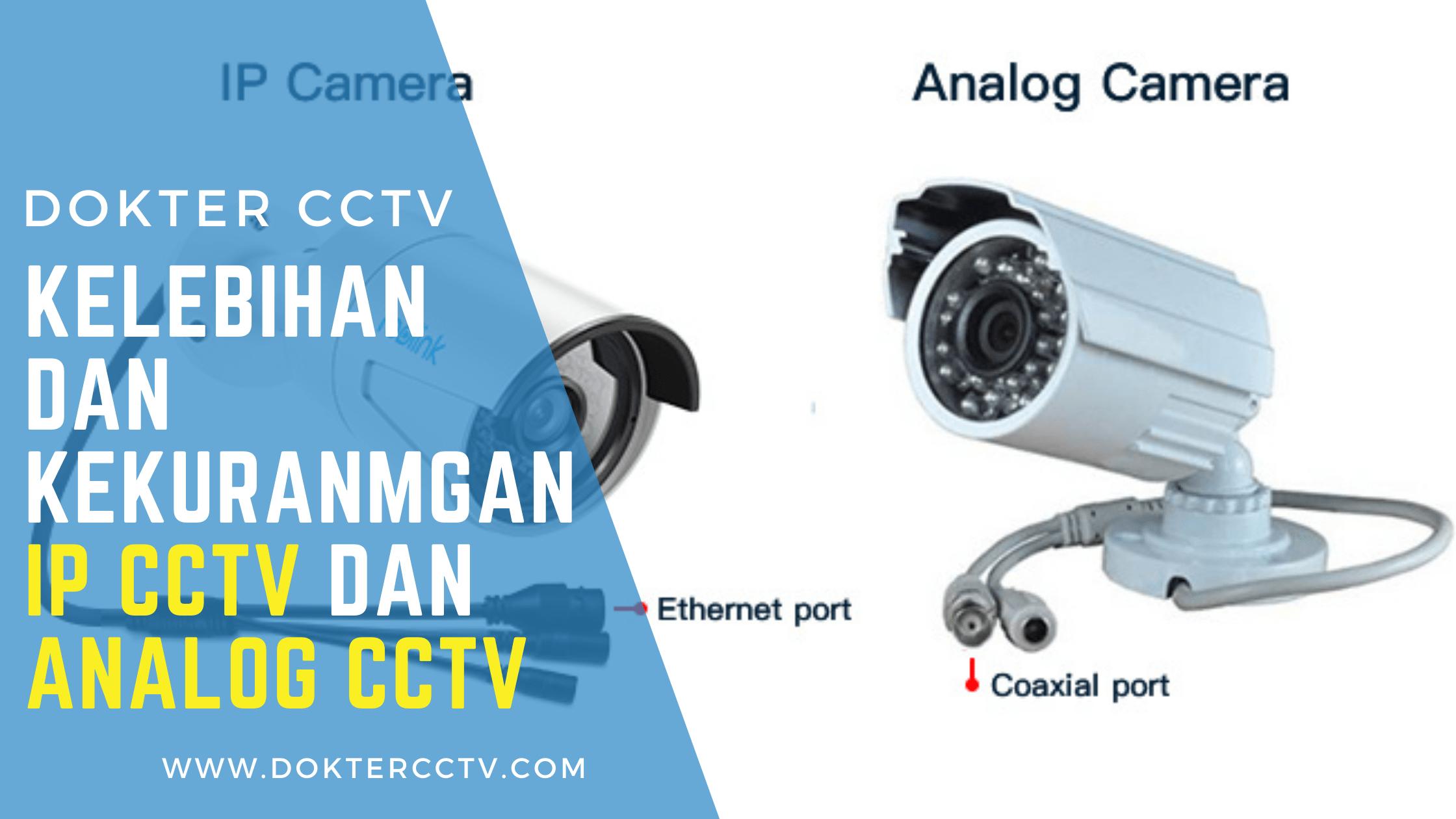 Kelebihan Kekurangan IP dan Analog CCTV
