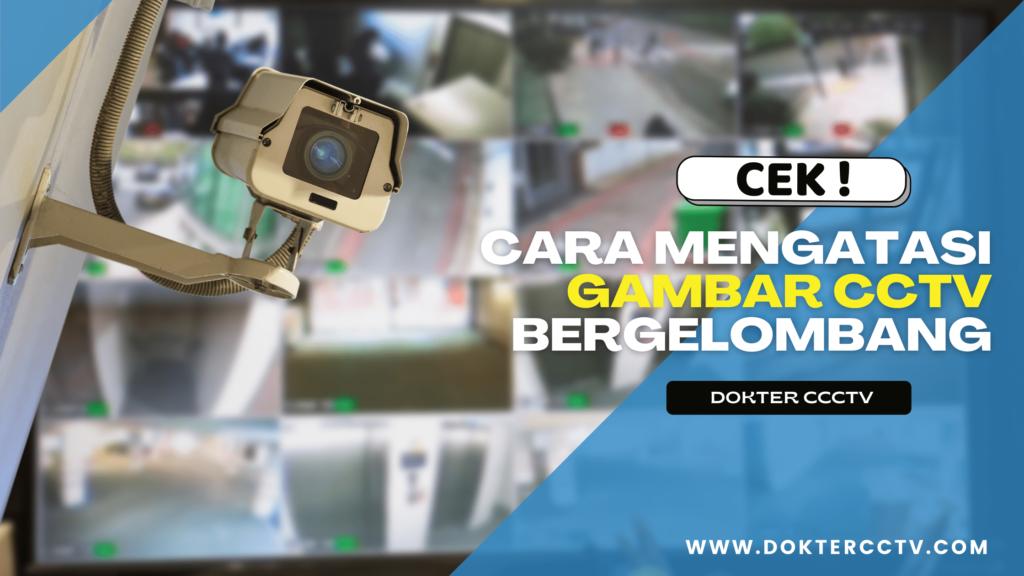 Mengatasi Gambar CCTV Bergelombang