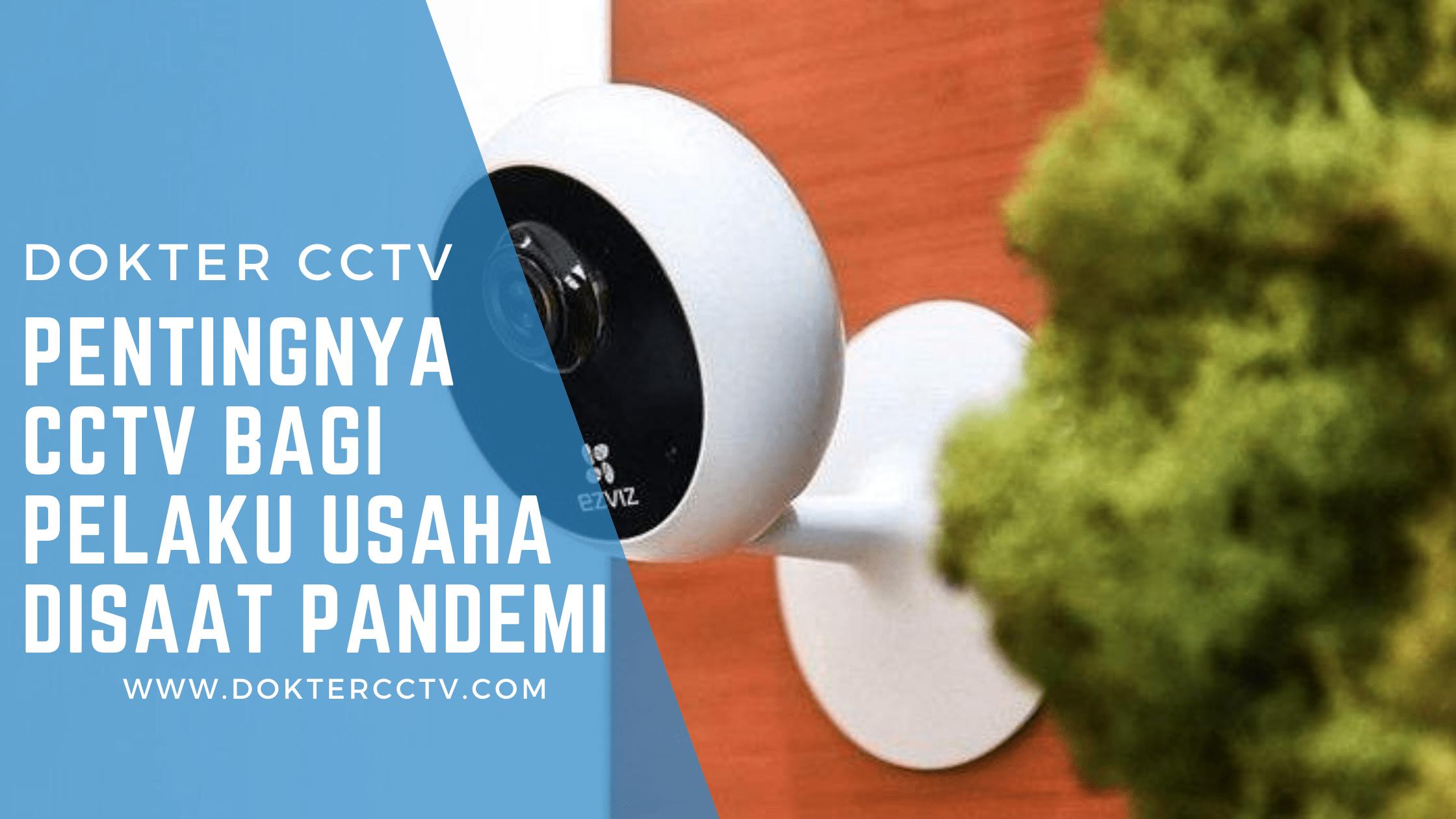 Pentingnya CCTV Bagi Pelaku Usaha disaat Pandemi